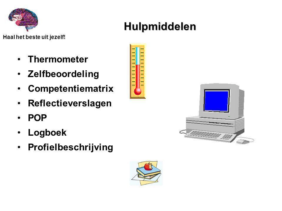 Haal het beste uit jezelf! Hulpmiddelen Thermometer Zelfbeoordeling Competentiematrix Reflectieverslagen POP Logboek Profielbeschrijving