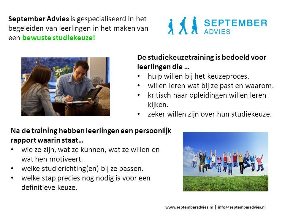 www.septemberadvies.nl   info@septemberadvies.nl Praktische zaken De kosten voor de facultatieve training zijn €139 per leerling De training vindt plaats op: Donderdag 3 oktober van 12:30 – 17:00 Donderdag 10 oktober van 12:30 – 17:00 Opgeven kan tot 19 september door Henk Heerdink of Gerard van Gorkum te mailen: h.heerdink@hetnieuweeemland.nl of g.van.gorkum@hetnieuweeemland.nlh.heerdink@hetnieuweeemland.nl g.van.gorkum@hetnieuweeemland.nl