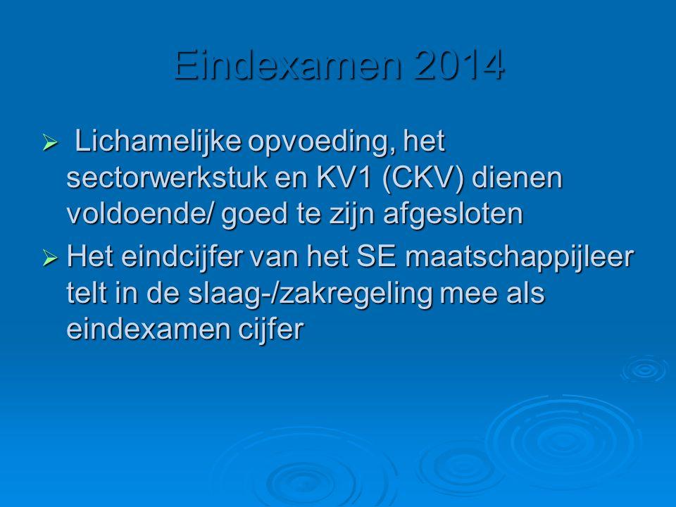 Eindexamen 2014  Lichamelijke opvoeding, het sectorwerkstuk en KV1 (CKV) dienen voldoende/ goed te zijn afgesloten  Het eindcijfer van het SE maatschappijleer telt in de slaag-/zakregeling mee als eindexamen cijfer