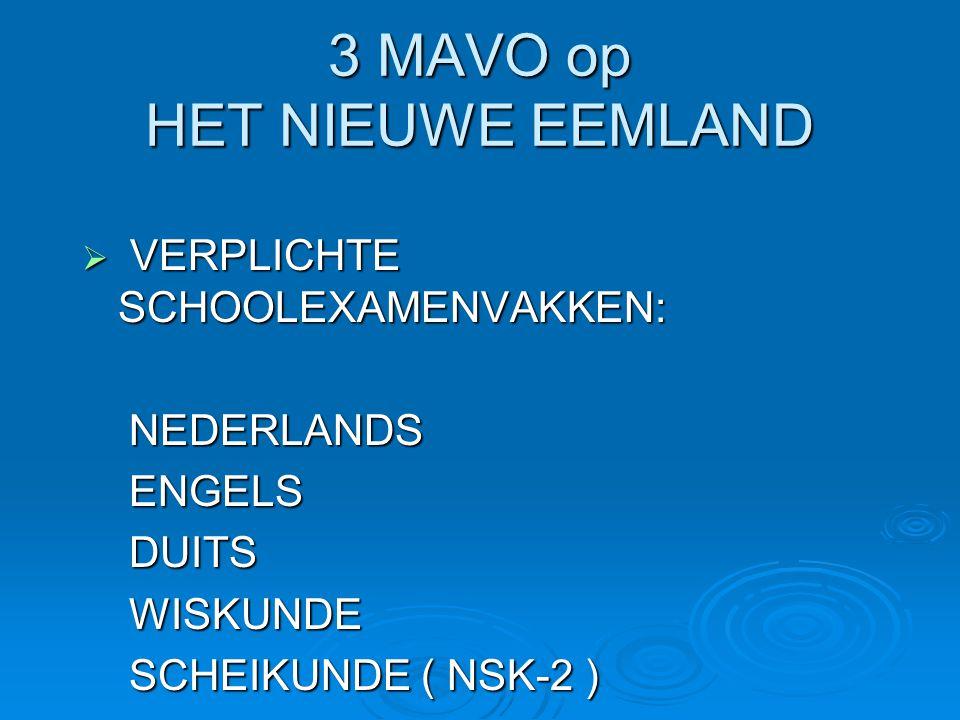 3 MAVO op HET NIEUWE EEMLAND  VERPLICHTE SCHOOLEXAMENVAKKEN: NEDERLANDS NEDERLANDS ENGELS ENGELS DUITS DUITS WISKUNDE WISKUNDE SCHEIKUNDE ( NSK-2 ) S