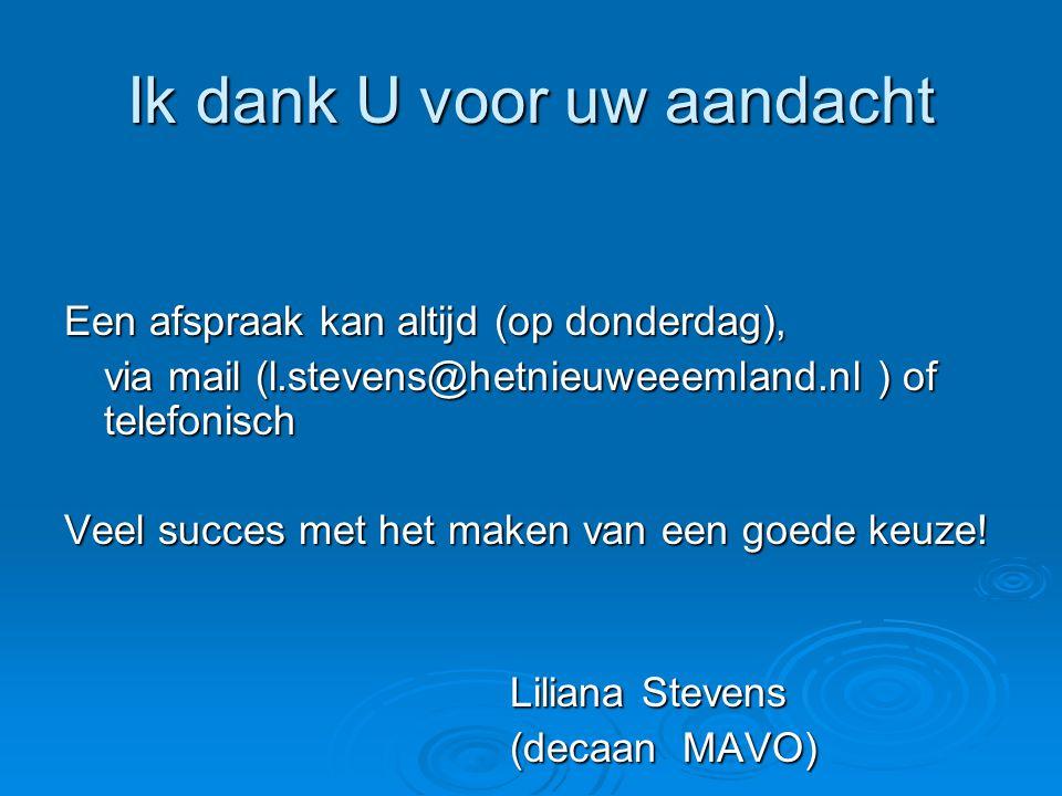 Ik dank U voor uw aandacht Een afspraak kan altijd (op donderdag), via mail (l.stevens@hetnieuweeemland.nl ) of telefonisch Veel succes met het maken