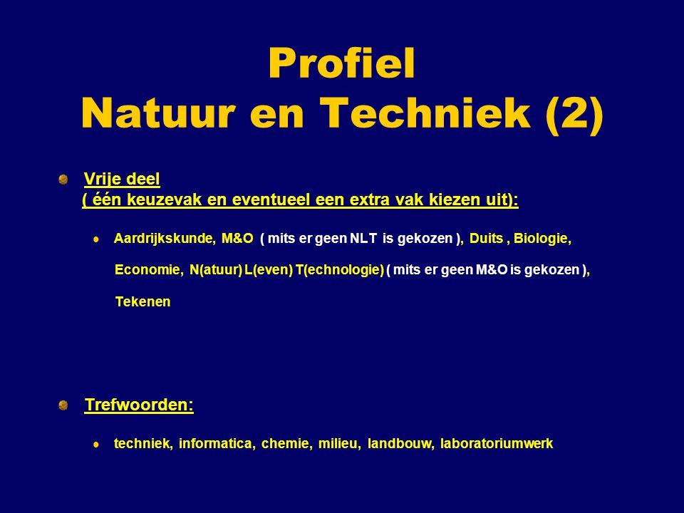 Profiel Natuur en Techniek (2) Vrije deel ( één keuzevak en eventueel een extra vak kiezen uit): Aardrijkskunde, M&O ( mits er geen NLT is gekozen ),