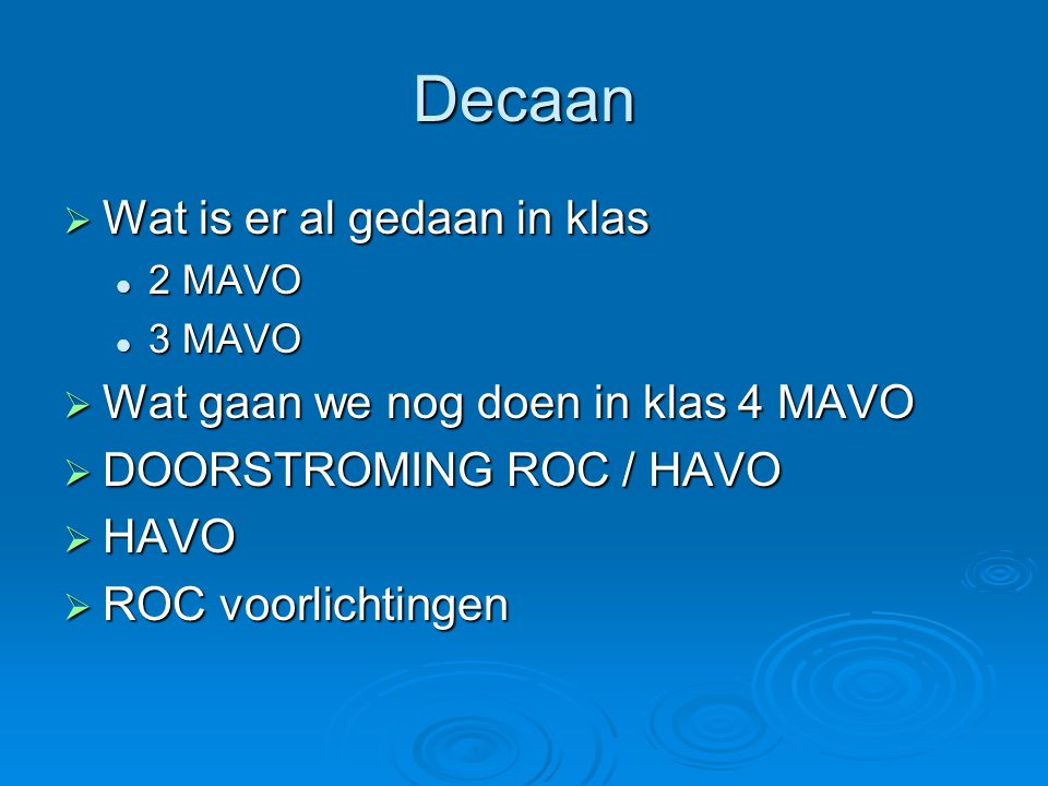 Decaan  Wat is er al gedaan in klas 2 MAVO 2 MAVO 3 MAVO 3 MAVO  Wat gaan we nog doen in klas 4 MAVO  DOORSTROMING ROC / HAVO  HAVO  ROC voorlichtingen