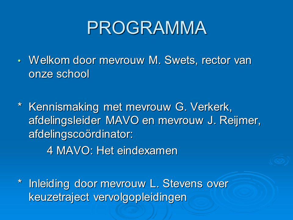 PROGRAMMA Welkom door mevrouw M. Swets, rector van onze school Welkom door mevrouw M.