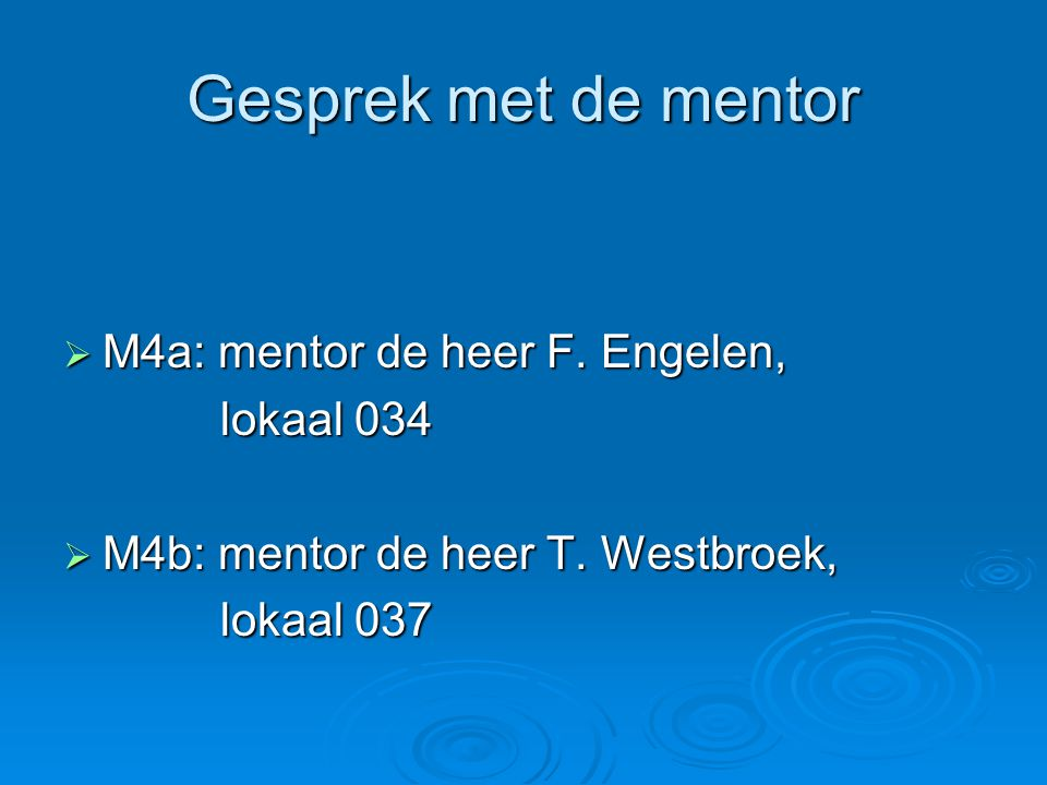 Gesprek met de mentor  M4a: mentor de heer F. Engelen, lokaal 034  M4b: mentor de heer T.