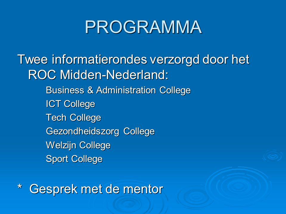 PROGRAMMA Twee informatierondes verzorgd door het ROC Midden-Nederland: Business & Administration College ICT College Tech College Gezondheidszorg College Welzijn College Sport College * Gesprek met de mentor