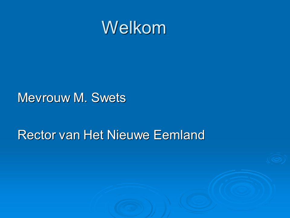 Welkom Mevrouw M. Swets Rector van Het Nieuwe Eemland