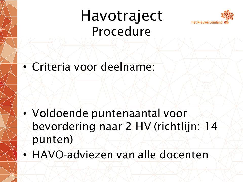 Havotraject Tijdpad Week 4 (23 jan e.v.): docenten brengen advies uit Week 5(30 jan e.v.): Kernteam en mentoren beslissen over deelname o.b.v.