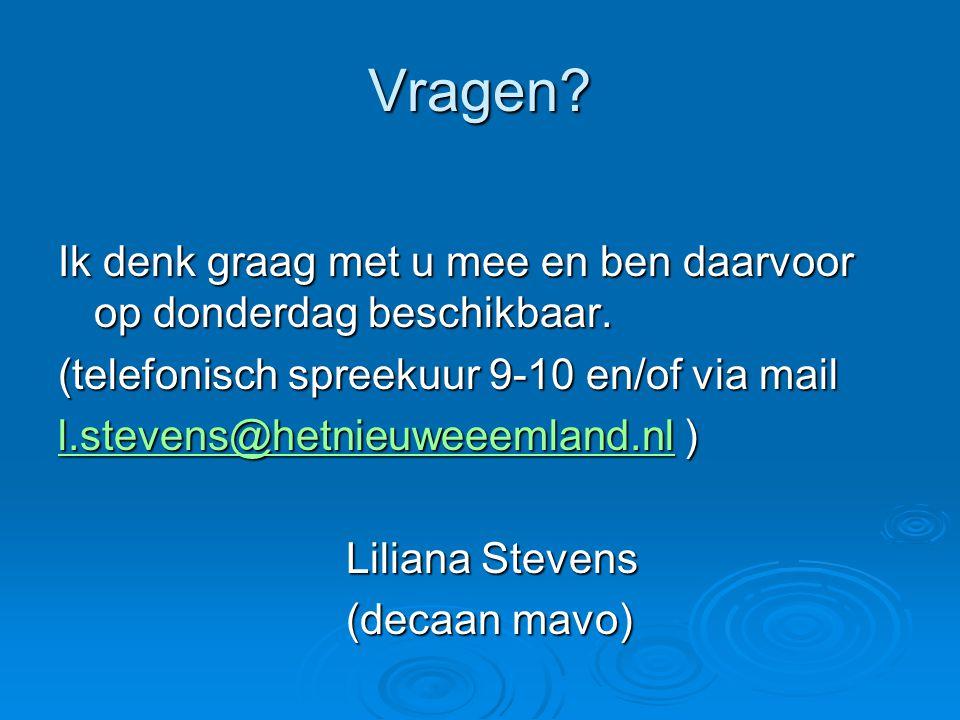 Vragen? Ik denk graag met u mee en ben daarvoor op donderdag beschikbaar. (telefonisch spreekuur 9-10 en/of via mail l.stevens@hetnieuweeemland.nll.st