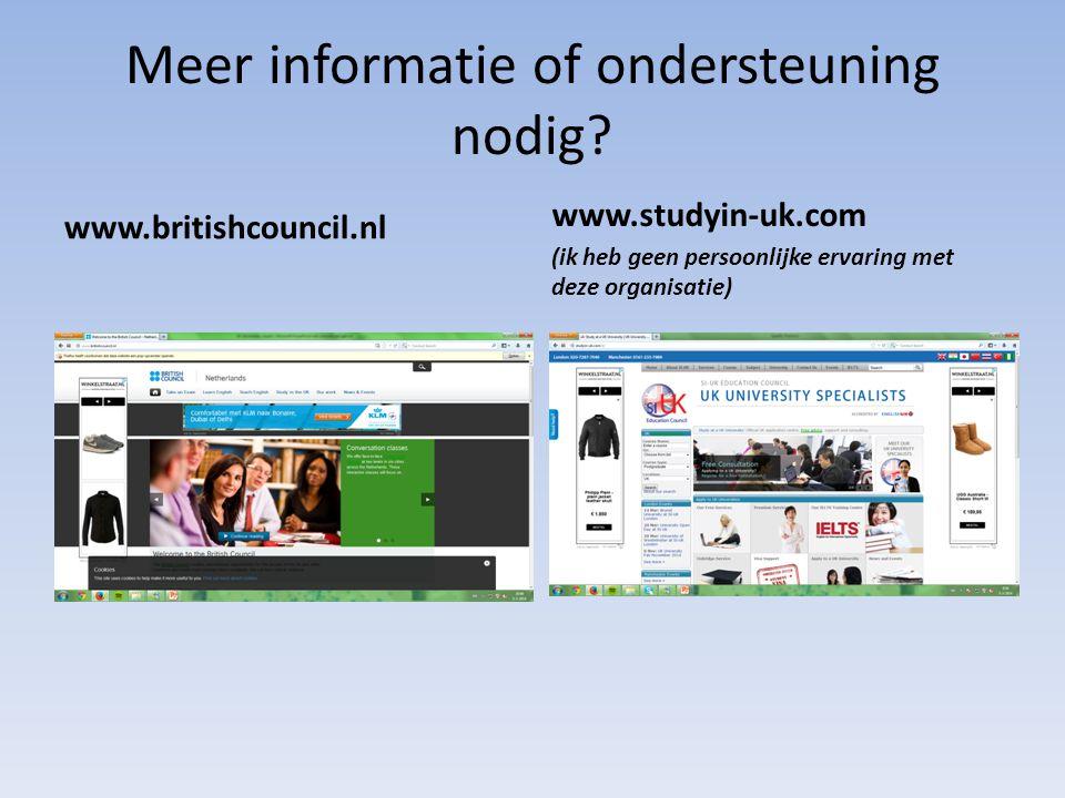 Meer informatie of ondersteuning nodig? www.studyin-uk.com (ik heb geen persoonlijke ervaring met deze organisatie) www.britishcouncil.nl