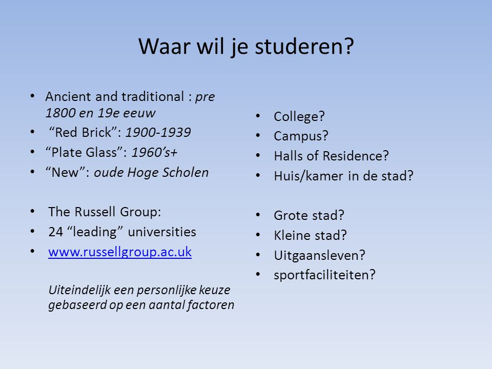 "Waar wil je studeren? Ancient and traditional : pre 1800 en 19e eeuw ""Red Brick"": 1900-1939 ""Plate Glass"": 1960's+ ""New"": oude Hoge Scholen The Russel"
