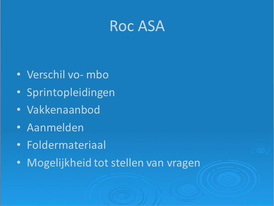 Roc ASA Verschil vo- mbo Sprintopleidingen Vakkenaanbod Aanmelden Foldermateriaal Mogelijkheid tot stellen van vragen