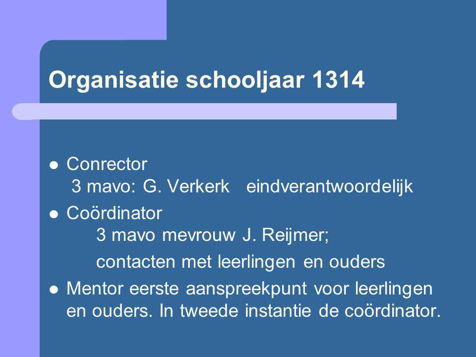 Organisatie schooljaar 1314 Conrector 3 mavo: G. Verkerk eindverantwoordelijk Coördinator 3 mavo mevrouw J. Reijmer; contacten met leerlingen en ouder