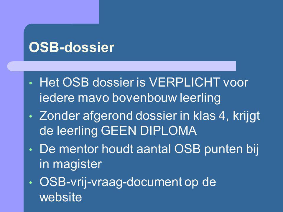 OSB-dossier Het OSB dossier is VERPLICHT voor iedere mavo bovenbouw leerling Zonder afgerond dossier in klas 4, krijgt de leerling GEEN DIPLOMA De men