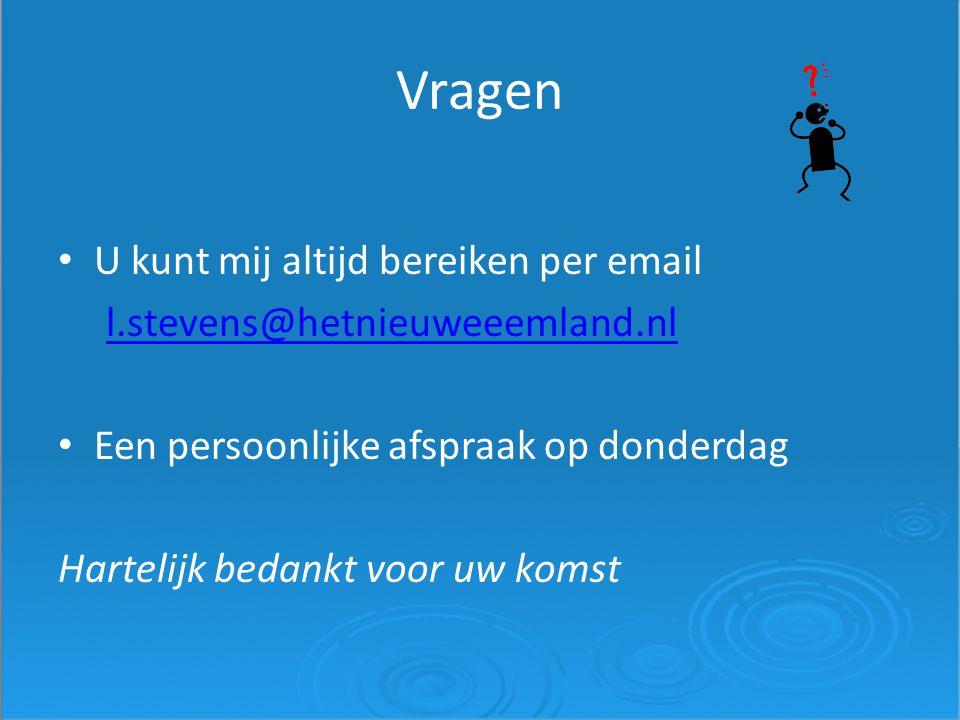 Vragen U kunt mij altijd bereiken per email l.stevens@hetnieuweeemland.nl Een persoonlijke afspraak op donderdag Hartelijk bedankt voor uw komst