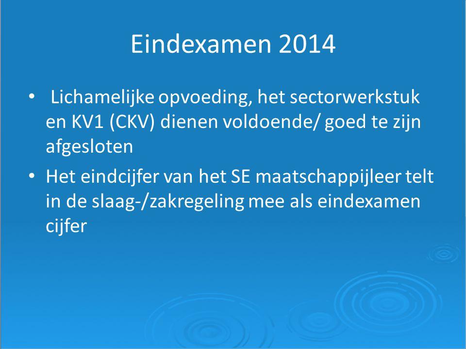 Eindexamen 2014 Lichamelijke opvoeding, het sectorwerkstuk en KV1 (CKV) dienen voldoende/ goed te zijn afgesloten Het eindcijfer van het SE maatschapp