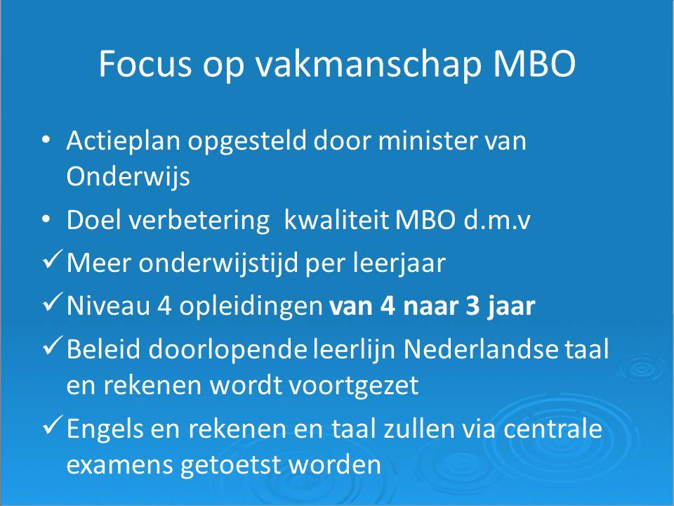 Focus op vakmanschap MBO Actieplan opgesteld door minister van Onderwijs Doel verbetering kwaliteit MBO d.m.v Meer onderwijstijd per leerjaar Niveau 4