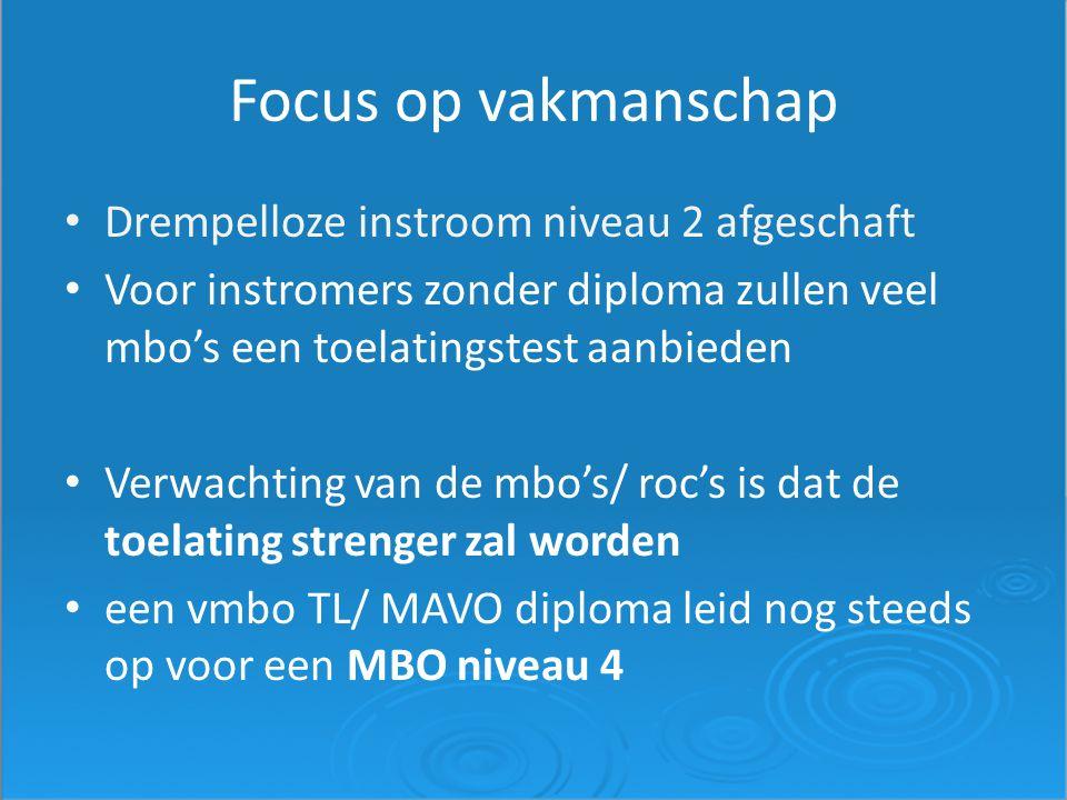Focus op vakmanschap Drempelloze instroom niveau 2 afgeschaft Voor instromers zonder diploma zullen veel mbo's een toelatingstest aanbieden Verwachtin