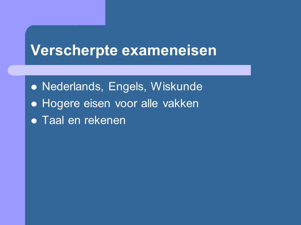 Verscherpte exameneisen Nederlands, Engels, Wiskunde Hogere eisen voor alle vakken Taal en rekenen
