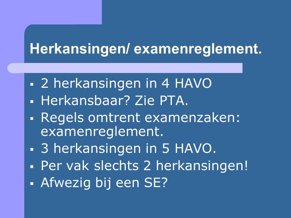 Herkansingen/ examenreglement.  2 herkansingen in 4 HAVO  Herkansbaar? Zie PTA.  Regels omtrent examenzaken: examenreglement.  3 herkansingen in 5
