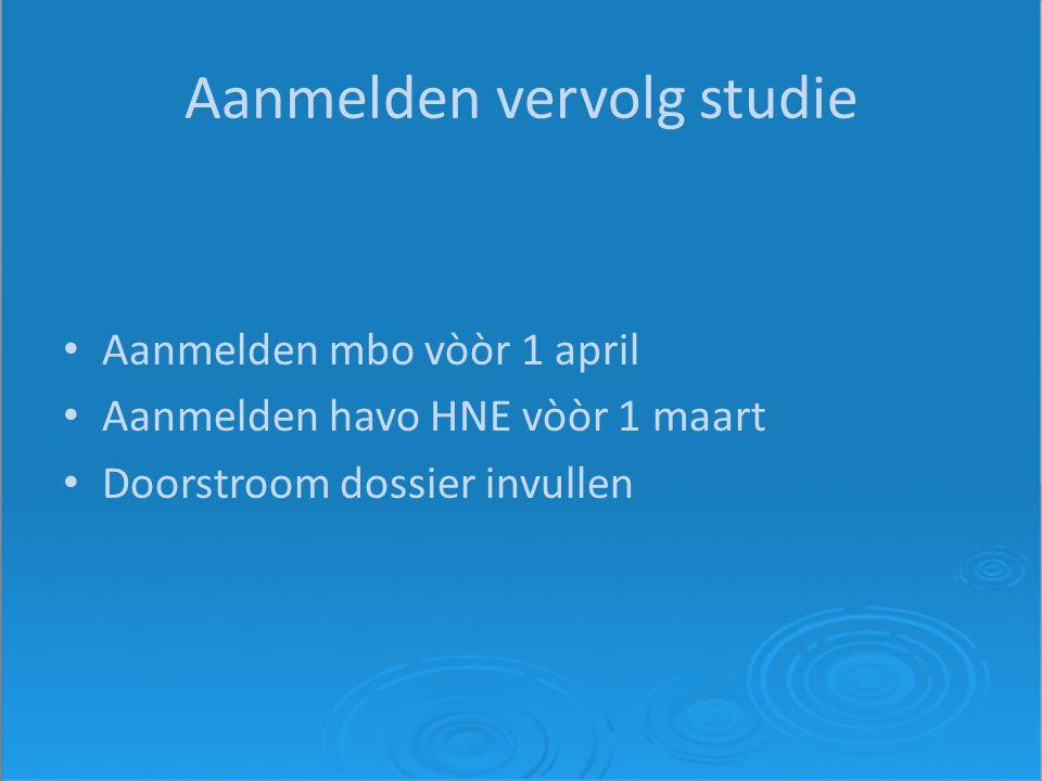Aanmelden vervolg studie Aanmelden mbo vòòr 1 april Aanmelden havo HNE vòòr 1 maart Doorstroom dossier invullen