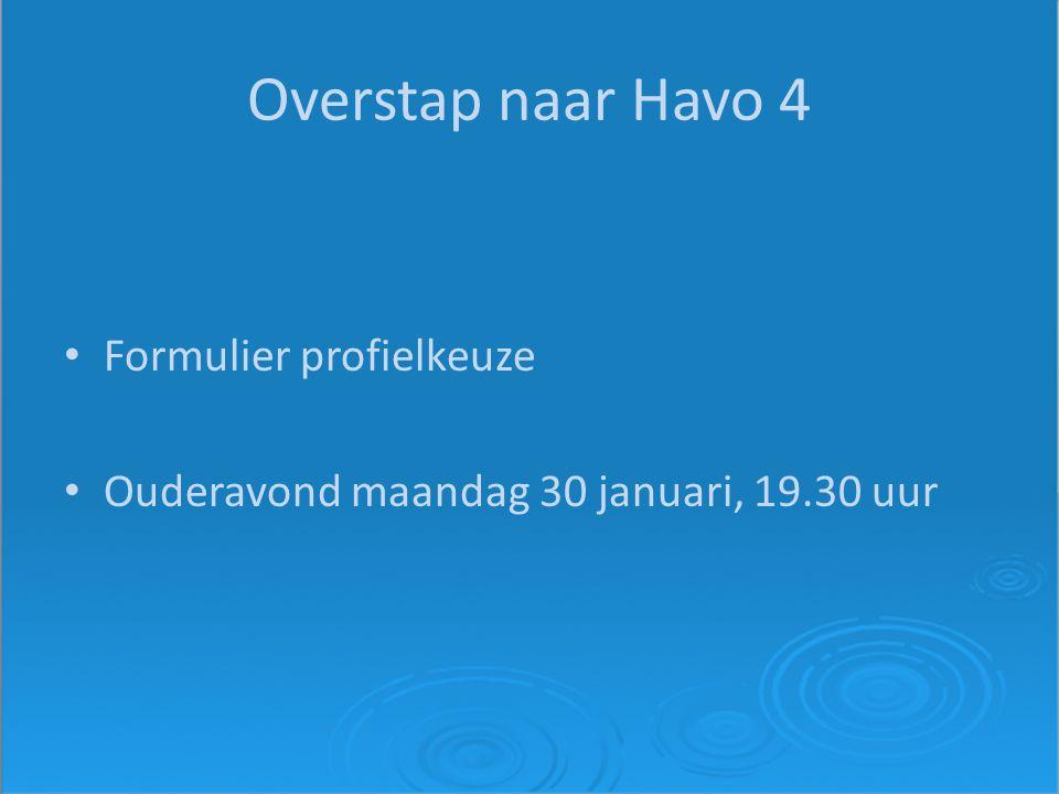 Overstap naar Havo 4 Formulier profielkeuze Ouderavond maandag 30 januari, 19.30 uur