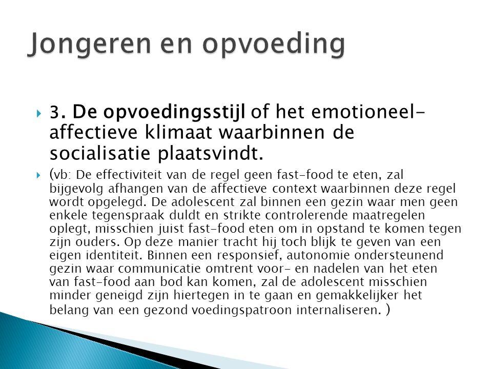  3. De opvoedingsstijl of het emotioneel- affectieve klimaat waarbinnen de socialisatie plaatsvindt.  ( vb: De effectiviteit van de regel geen fast-