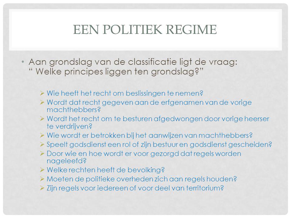 EEN POLITIEK REGIME Aan grondslag van de classificatie ligt de vraag: Welke principes liggen ten grondslag?  Wie heeft het recht om beslissingen te nemen.
