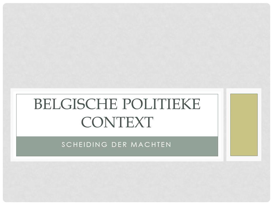 SCHEIDING DER MACHTEN BELGISCHE POLITIEKE CONTEXT