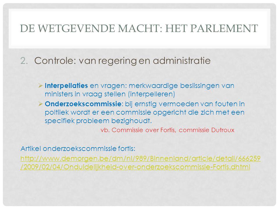 DE WETGEVENDE MACHT: HET PARLEMENT 2.Controle: van regering en administratie  Interpellaties en vragen: merkwaardige beslissingen van ministers in vr