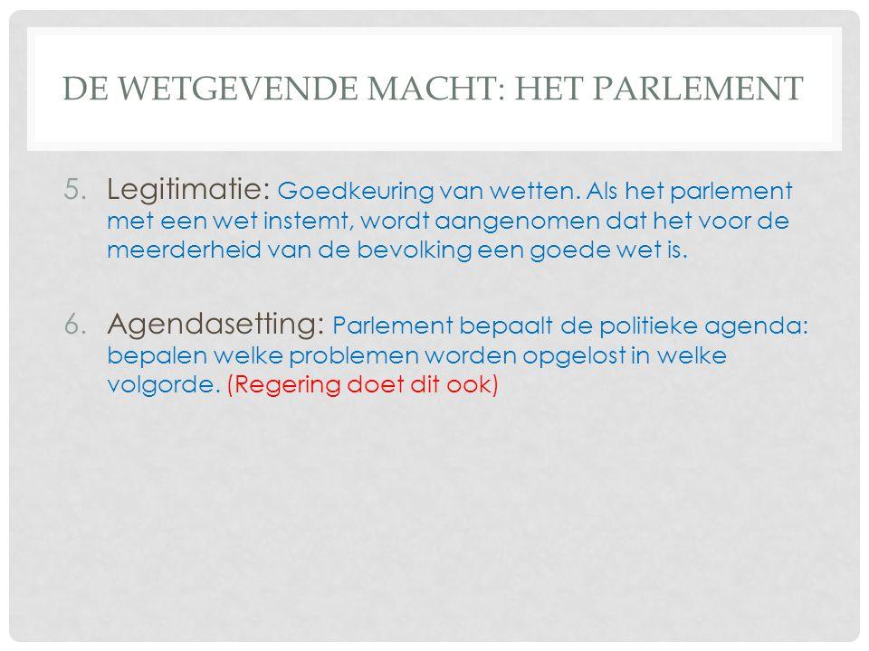 DE WETGEVENDE MACHT: HET PARLEMENT 5.Legitimatie: Goedkeuring van wetten. Als het parlement met een wet instemt, wordt aangenomen dat het voor de meer