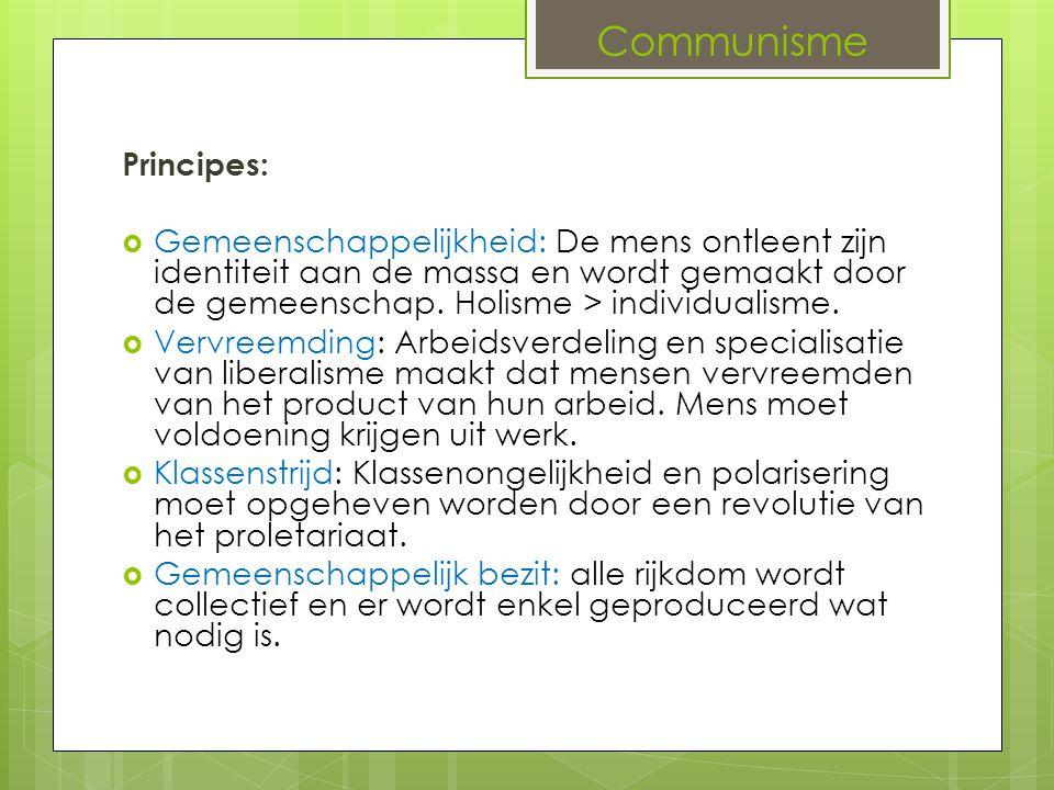 Communisme Principes:  Gemeenschappelijkheid: De mens ontleent zijn identiteit aan de massa en wordt gemaakt door de gemeenschap. Holisme > individua
