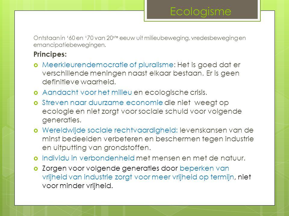 Ecologisme Ontstaan in '60 en '70 van 20 ste eeuw uit milieubeweging, vredesbeweging en emancipatiebewegingen. Principes:  Meerkleurendemocratie of p