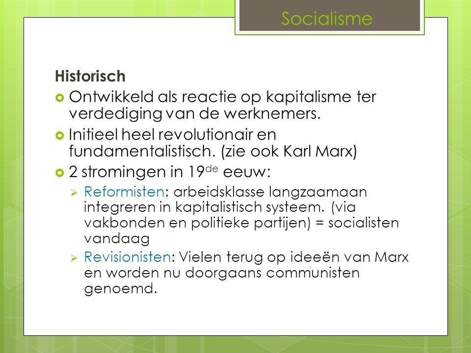 Socialisme Historisch  Ontwikkeld als reactie op kapitalisme ter verdediging van de werknemers.  Initieel heel revolutionair en fundamentalistisch.