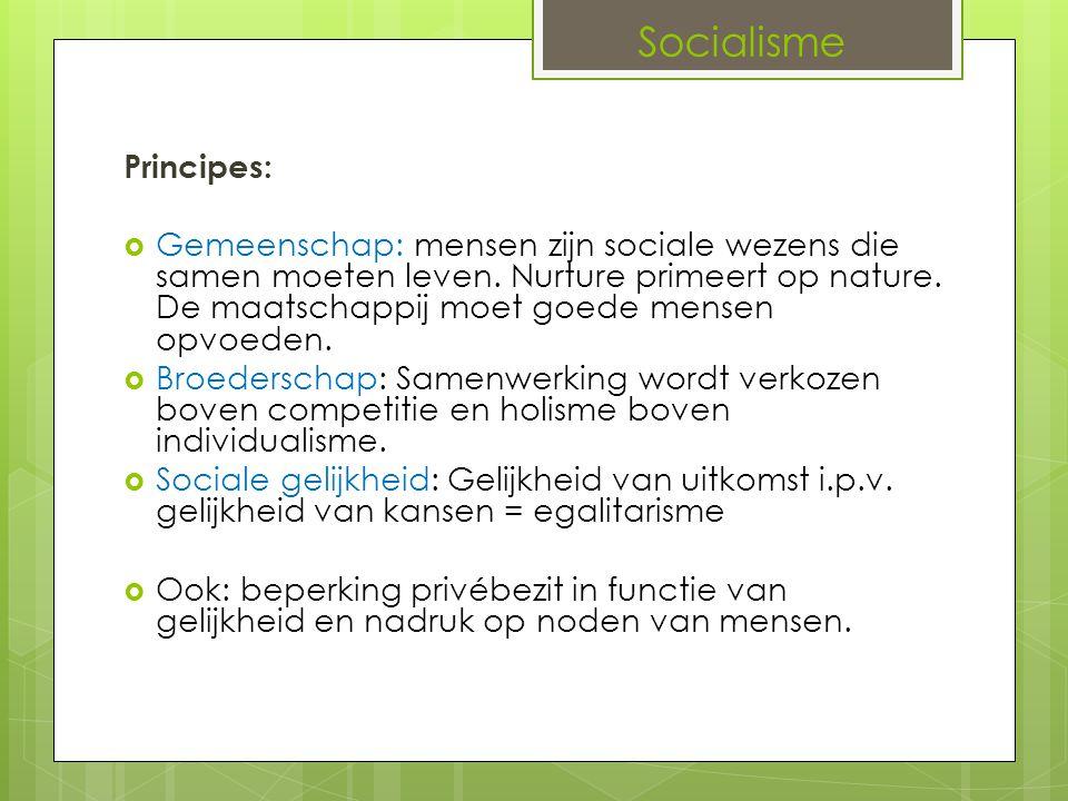 Socialisme Principes:  Gemeenschap: mensen zijn sociale wezens die samen moeten leven. Nurture primeert op nature. De maatschappij moet goede mensen