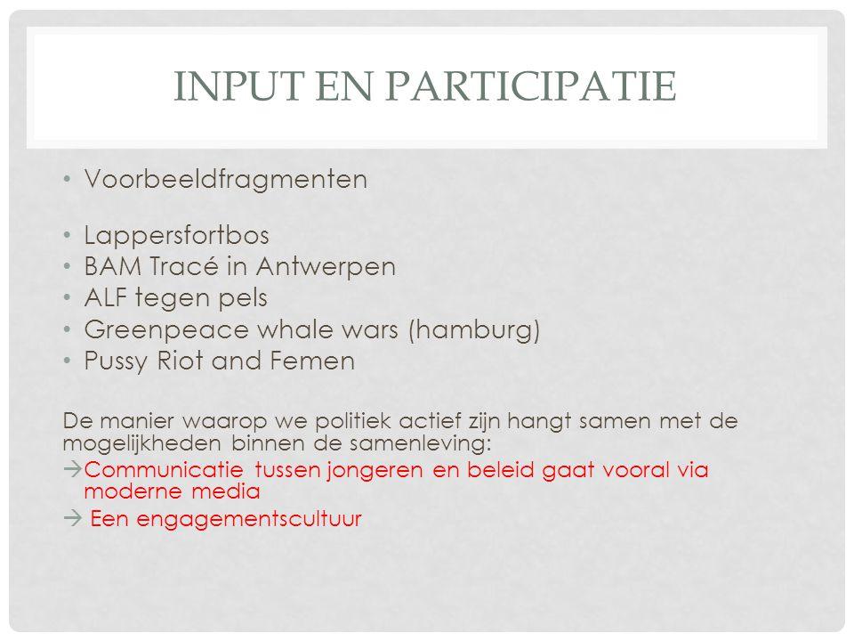 INPUT EN PARTICIPATIE Voorbeeldfragmenten Lappersfortbos BAM Tracé in Antwerpen ALF tegen pels Greenpeace whale wars (hamburg) Pussy Riot and Femen De