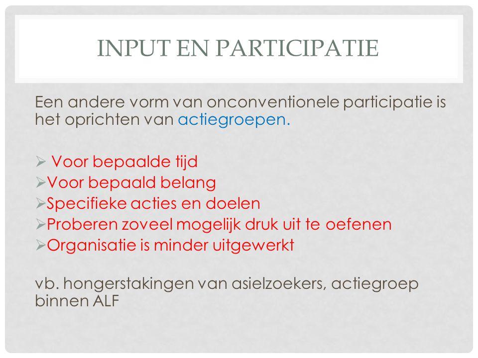 INPUT EN PARTICIPATIE Een andere vorm van onconventionele participatie is het oprichten van actiegroepen.  Voor bepaalde tijd  Voor bepaald belang 