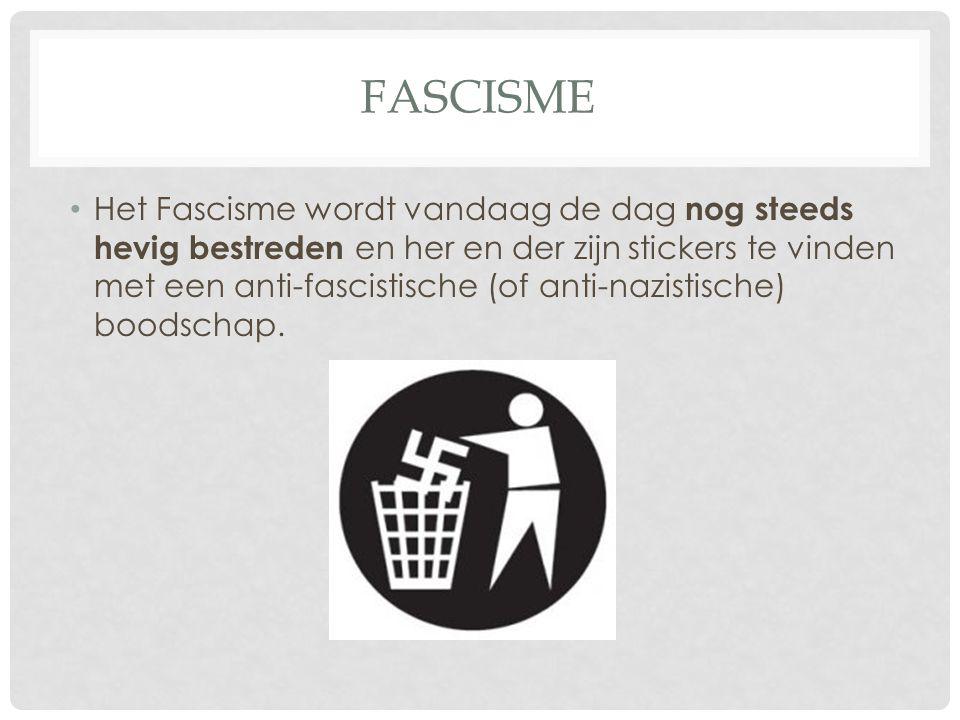 FASCISME Het Fascisme wordt vandaag de dag nog steeds hevig bestreden en her en der zijn stickers te vinden met een anti-fascistische (of anti-nazisti