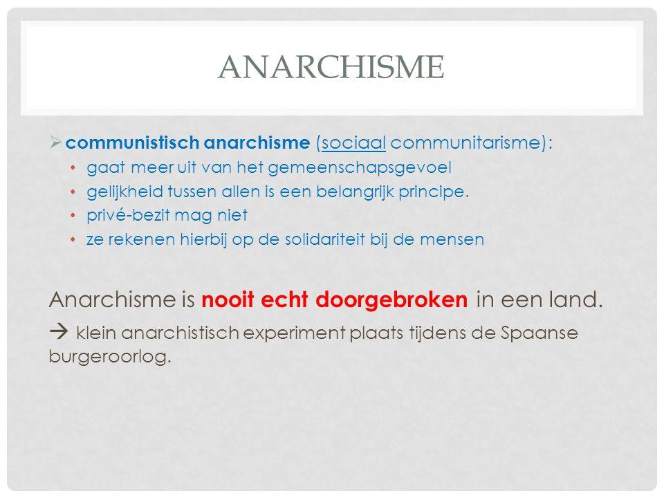 ANARCHISME  communistisch anarchisme (sociaal communitarisme): gaat meer uit van het gemeenschapsgevoel gelijkheid tussen allen is een belangrijk pri