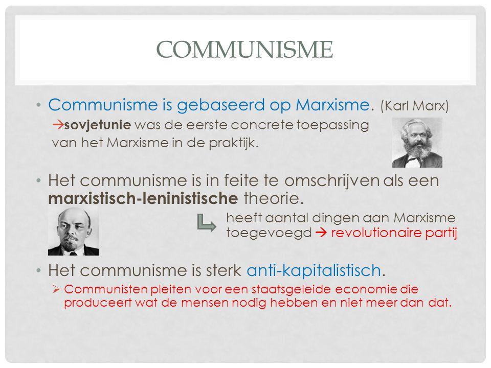 COMMUNISME Communisme is gebaseerd op Marxisme. (Karl Marx)  sovjetunie was de eerste concrete toepassing van het Marxisme in de praktijk. Het commun