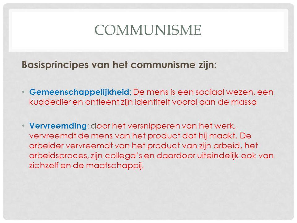 COMMUNISME Basisprincipes van het communisme zijn: Gemeenschappelijkheid : De mens is een sociaal wezen, een kuddedier en ontleent zijn identiteit voo