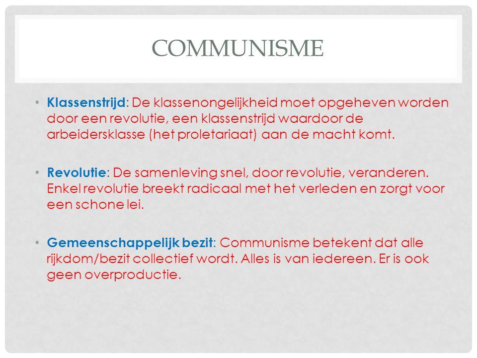 COMMUNISME Klassenstrijd : De klassenongelijkheid moet opgeheven worden door een revolutie, een klassenstrijd waardoor de arbeidersklasse (het proleta
