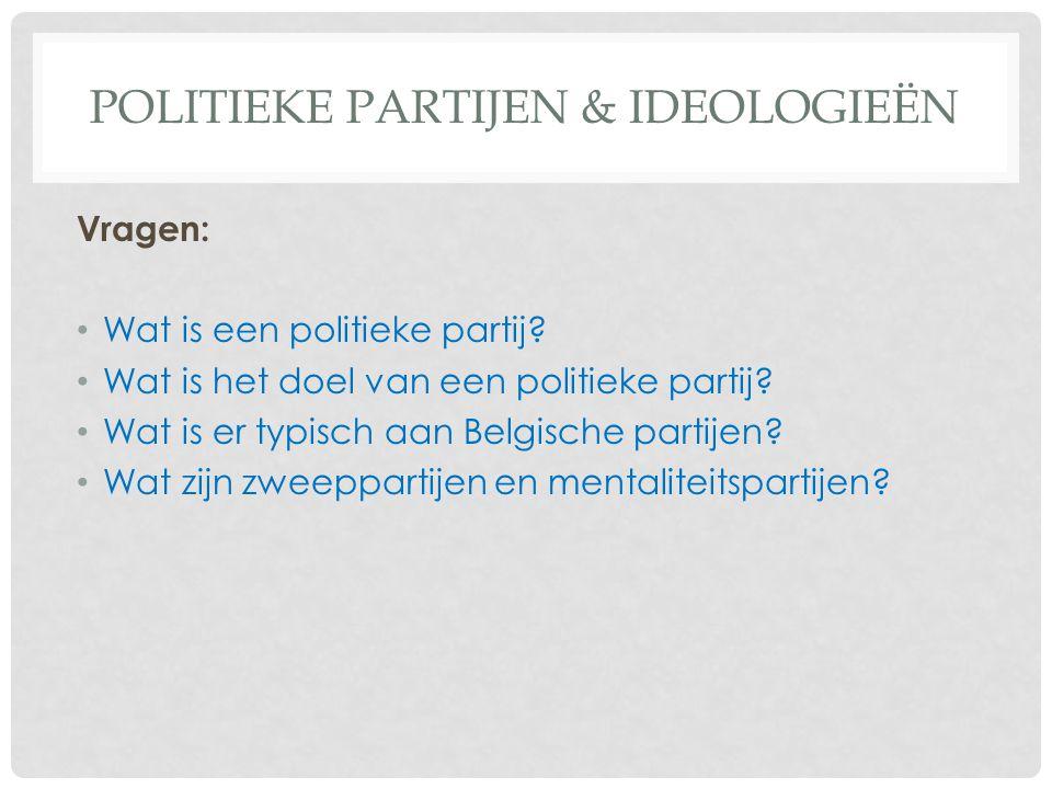 POLITIEKE PARTIJEN & IDEOLOGIEËN Functies van politieke partijen Politieke partijen hebben … 1.