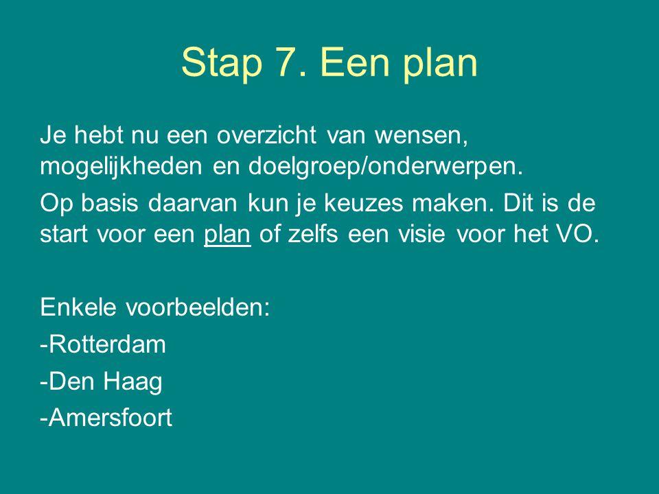 Stap 7. Een plan Je hebt nu een overzicht van wensen, mogelijkheden en doelgroep/onderwerpen.