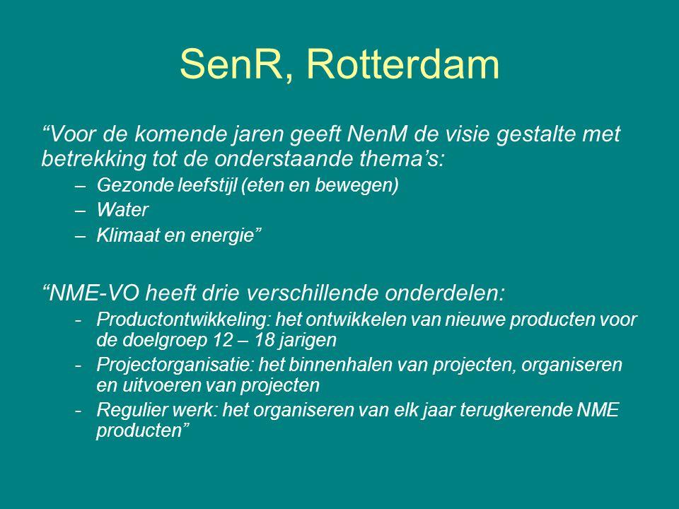 SenR, Rotterdam Voor de komende jaren geeft NenM de visie gestalte met betrekking tot de onderstaande thema's: –Gezonde leefstijl (eten en bewegen) –Water –Klimaat en energie NME-VO heeft drie verschillende onderdelen: -Productontwikkeling: het ontwikkelen van nieuwe producten voor de doelgroep 12 – 18 jarigen -Projectorganisatie: het binnenhalen van projecten, organiseren en uitvoeren van projecten -Regulier werk: het organiseren van elk jaar terugkerende NME producten