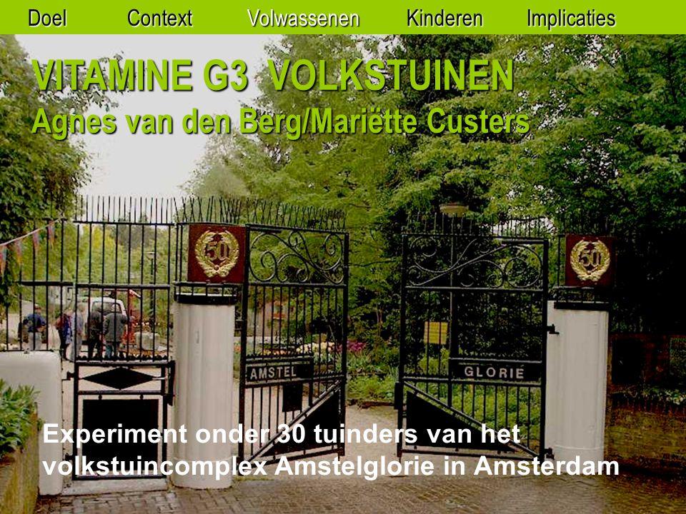 VITAMINE G3 VOLKSTUINEN Agnes van den Berg/Mariëtte Custers Experiment onder 30 tuinders van het volkstuincomplex Amstelglorie in Amsterdam DoelContextVolwassenenKinderenImplicaties