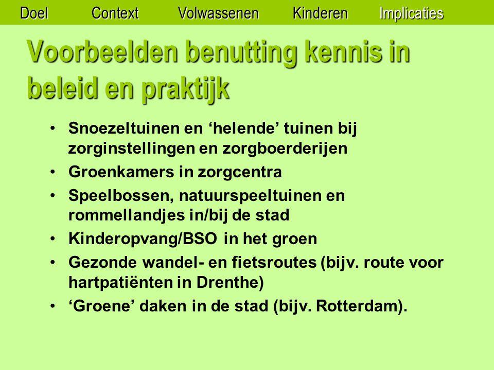Voorbeelden benutting kennis in beleid en praktijk Snoezeltuinen en 'helende' tuinen bij zorginstellingen en zorgboerderijen Groenkamers in zorgcentra Speelbossen, natuurspeeltuinen en rommellandjes in/bij de stad Kinderopvang/BSO in het groen Gezonde wandel- en fietsroutes (bijv.