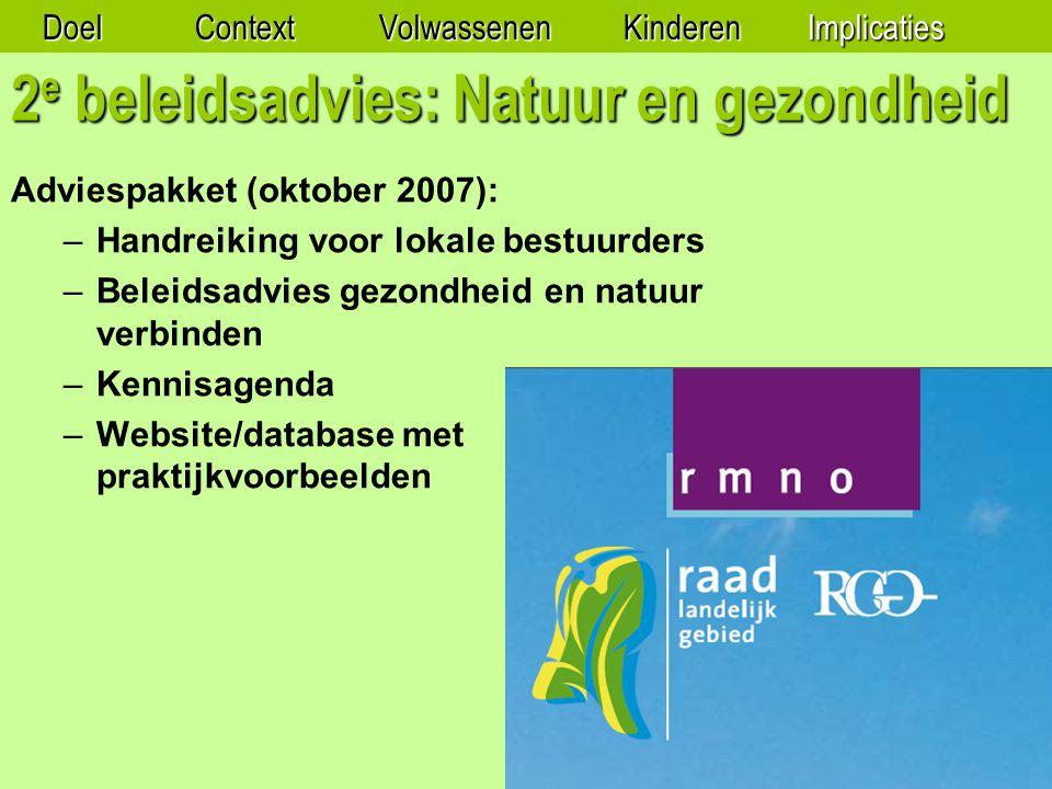 2 e beleidsadvies: Natuur en gezondheid Adviespakket (oktober 2007): –Handreiking voor lokale bestuurders –Beleidsadvies gezondheid en natuur verbinden –Kennisagenda –Website/database met praktijkvoorbeelden DoelContextVolwassenenKinderenImplicaties