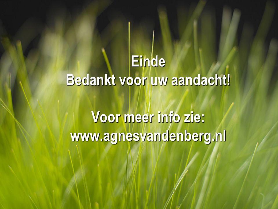 Einde Bedankt voor uw aandacht! Voor meer info zie: www.agnesvandenberg.nl