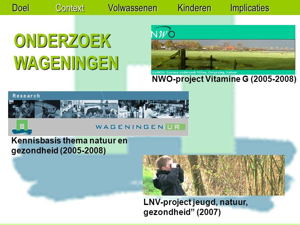 LNV-project jeugd, natuur, gezondheid (2007) NWO-project Vitamine G (2005-2008) Kennisbasis thema natuur en gezondheid (2005-2008) ONDERZOEK WAGENINGEN DoelContextVolwassenenKinderenImplicaties